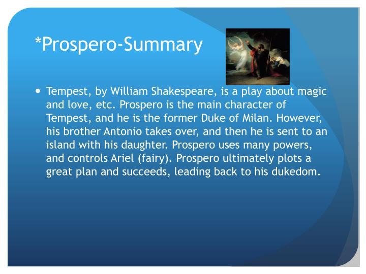 prospero character analysis Extracts from this document introduction the tempest essay consider the character of prospero and show how he used his position to control many of the characters.