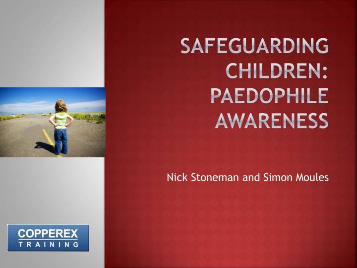 safeguarding children: paedophile awareness
