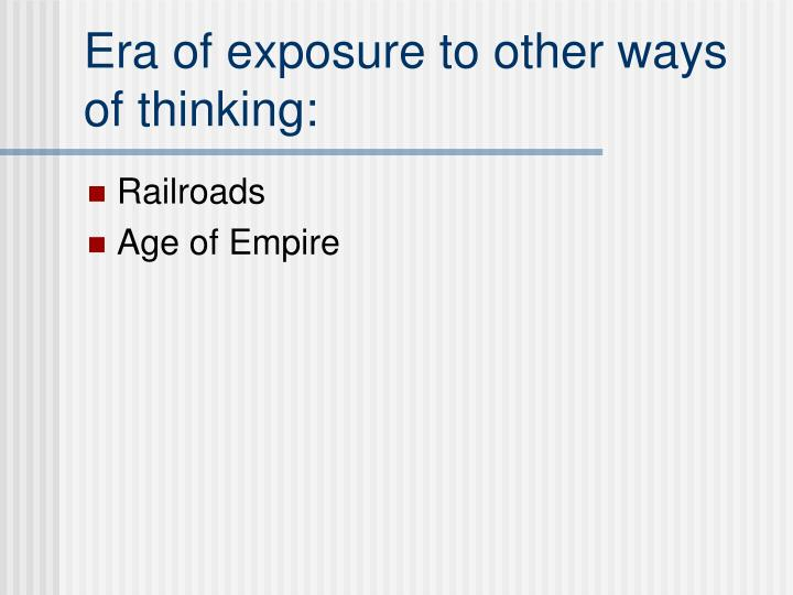 Era of exposure to other ways of thinking: