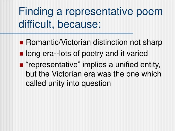 Finding a representative poem difficult, because: