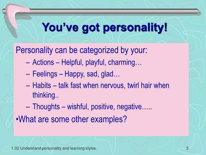You've got personality!