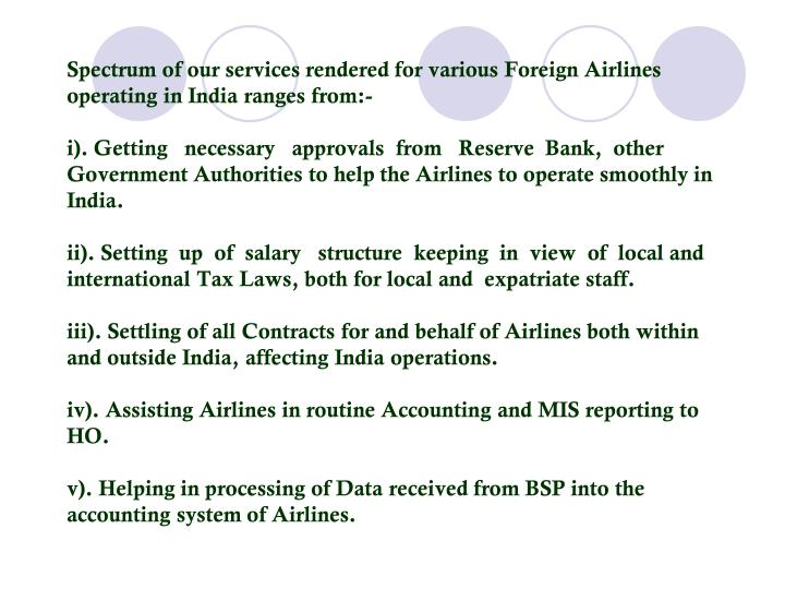 Spectrum of our services rendered for various Foreign Airlines operating in India ranges from:-