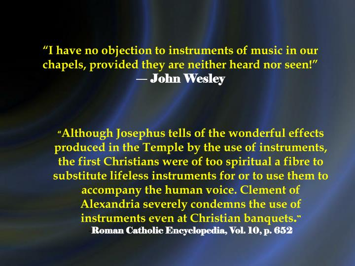 """I have no objection to instruments of music in our chapels, provided they are neither heard nor seen!"""