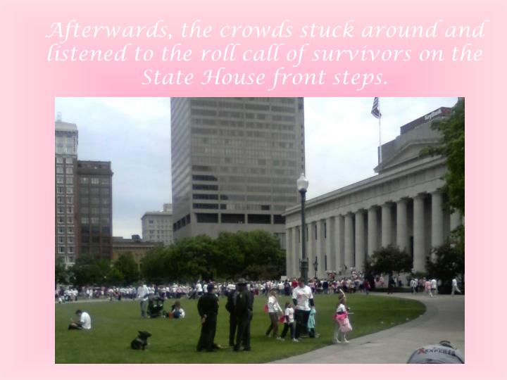 Afterwards, the crowds stuck around and listened to the roll call of survivors on the State House front steps.