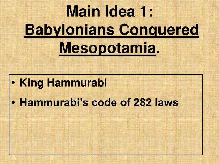 Main idea 1 babylonians conquered mesopotamia
