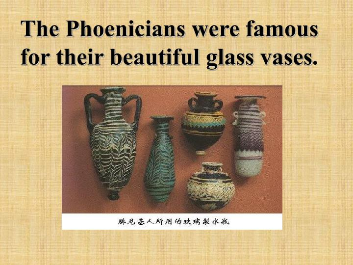 The Phoenicians were famous for their beautiful glass vases