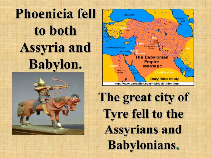 Phoenicia fell to both Assyria and Babylon.