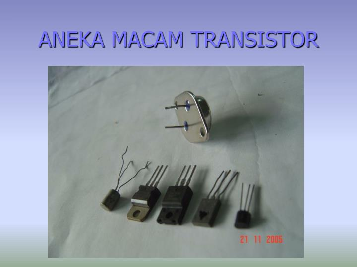 ANEKA MACAM TRANSISTOR