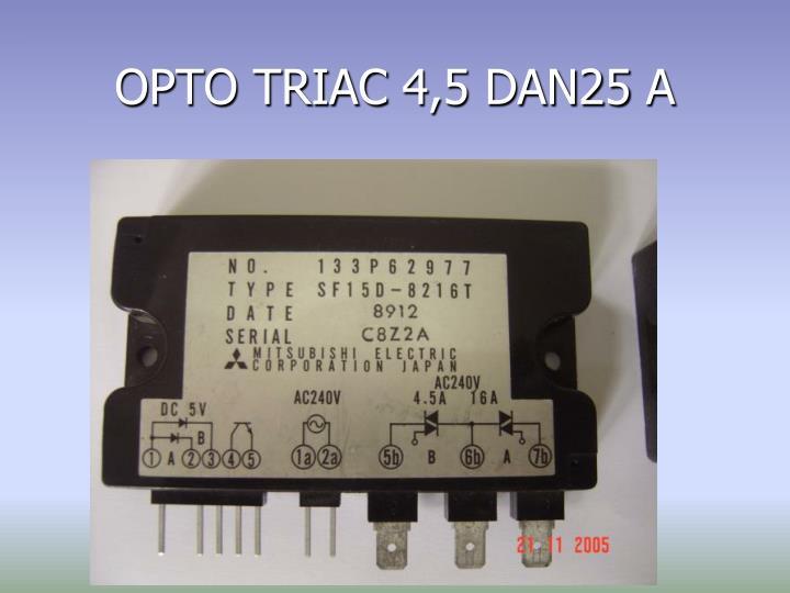 OPTO TRIAC 4,5 DAN25 A