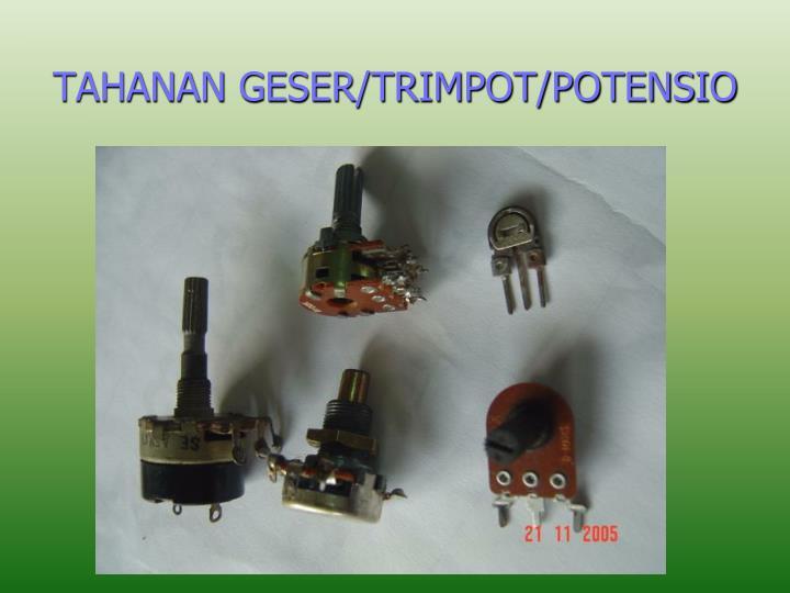 TAHANAN GESER/TRIMPOT/POTENSIO
