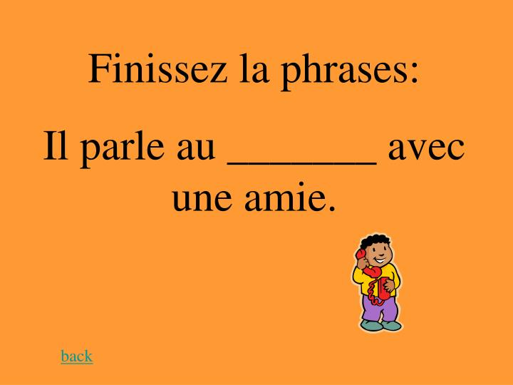Finissez la phrases: