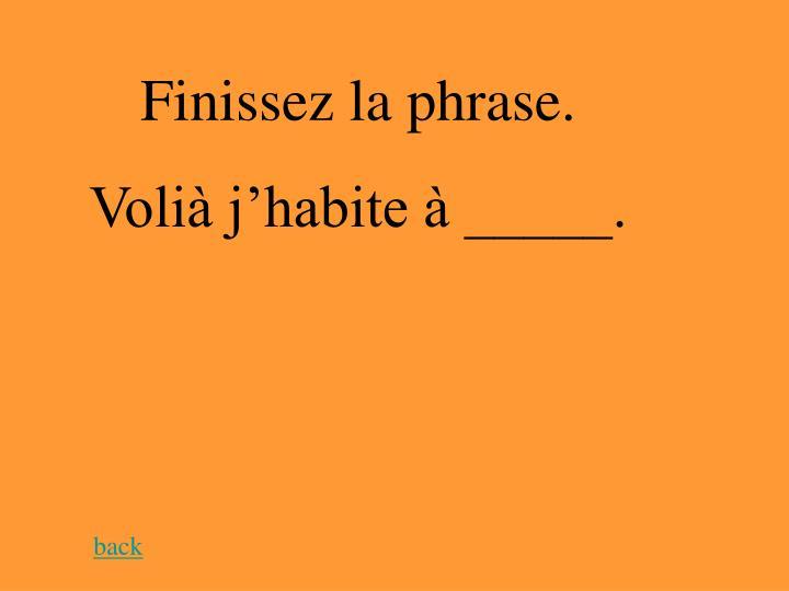Finissez la phrase.