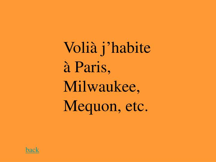 Volià j'habite à Paris, Milwaukee, Mequon, etc.