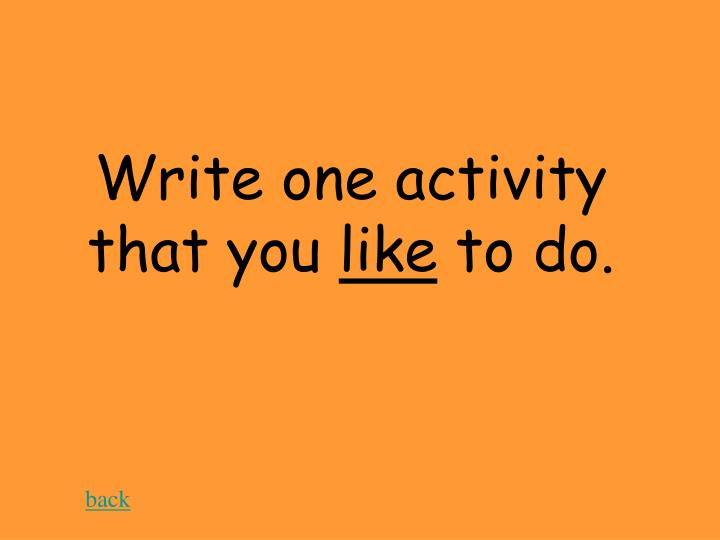 Write one activity that you