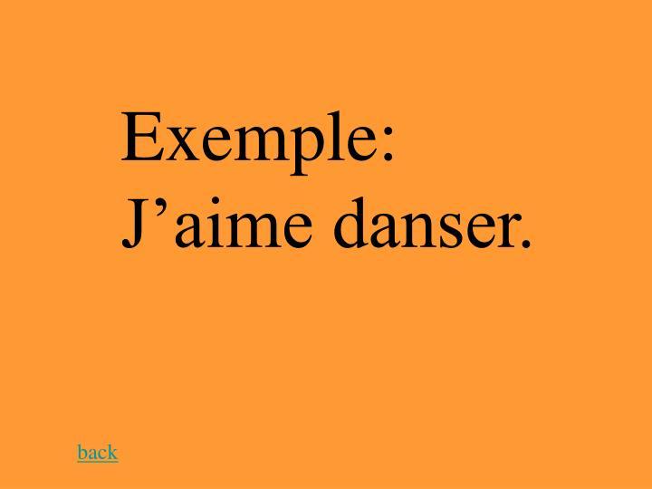 Exemple:  J'aime danser.