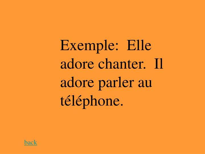 Exemple:  Elle adore chanter.  Il adore parler au téléphone.