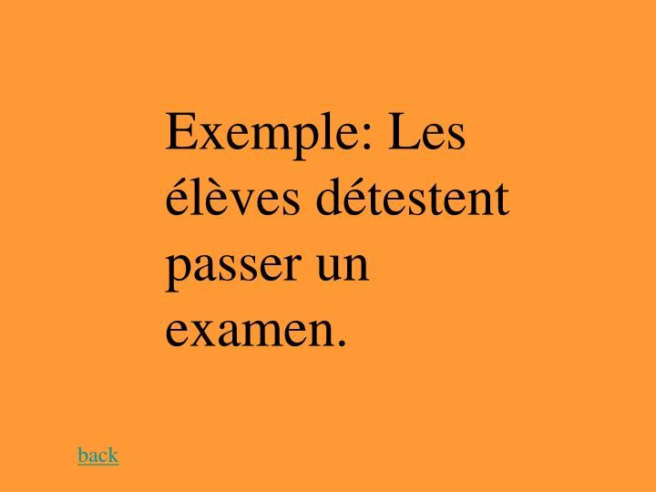 Exemple: Les élèves détestent passer un examen.