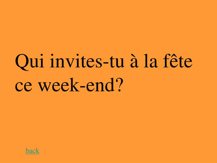 Qui invites-tu à la fête ce week-end?