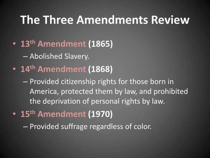 The Three Amendments Review