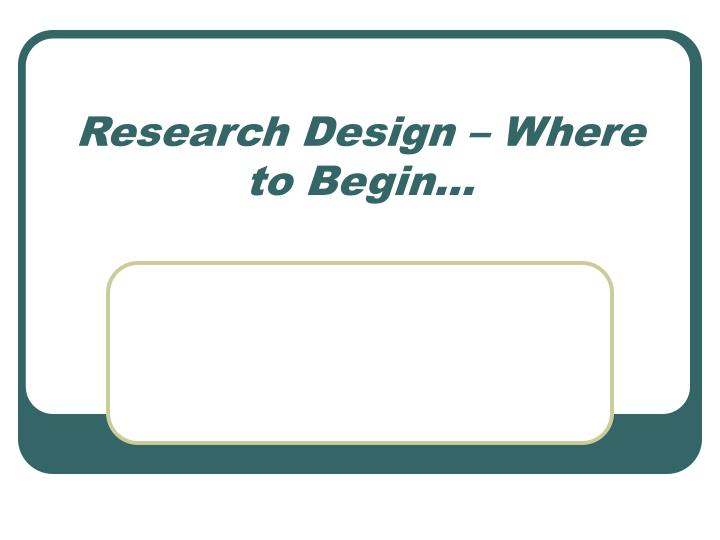 Research design where to begin