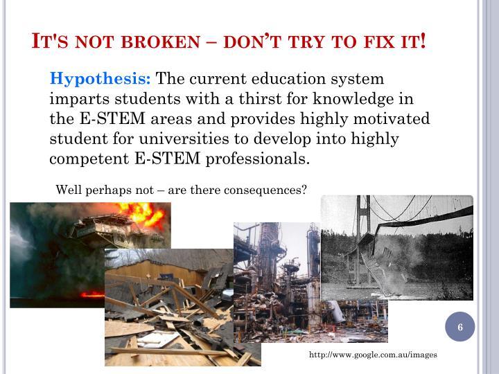 It's not broken – don't try to fix it!
