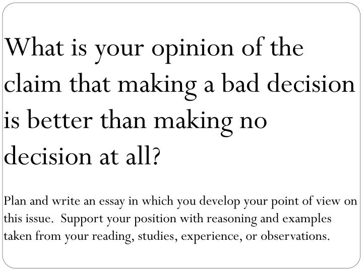What is your opinion of the claim that making a bad decision is better than making no decision at all?