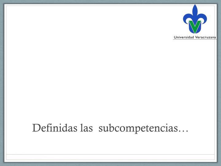 Definidas las  subcompetencias…