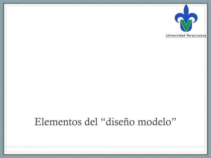 """Elementos del """"diseño modelo"""""""
