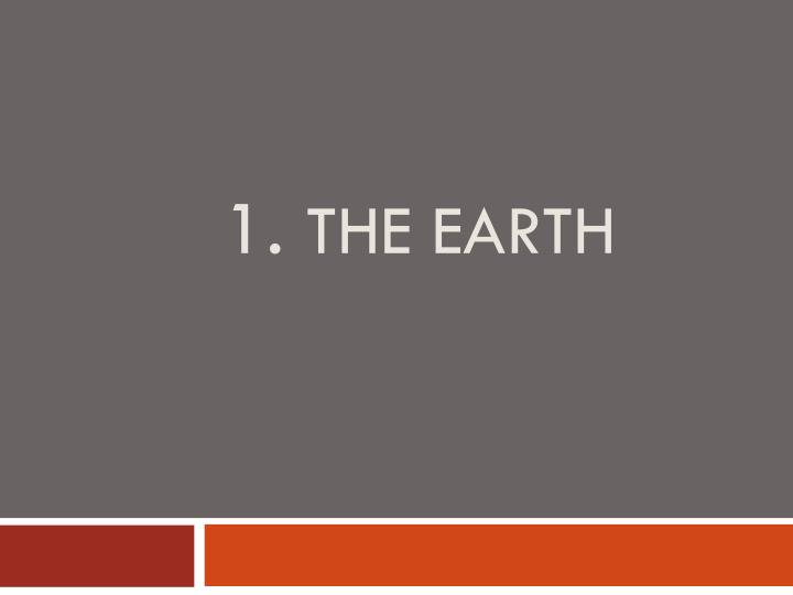 1 the earth