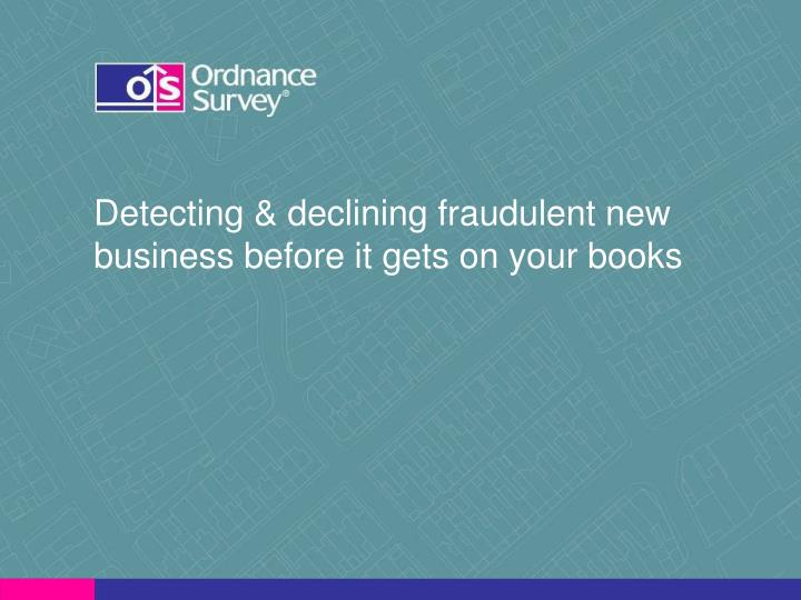 Detecting & declining fraudulent new business before it gets on your books