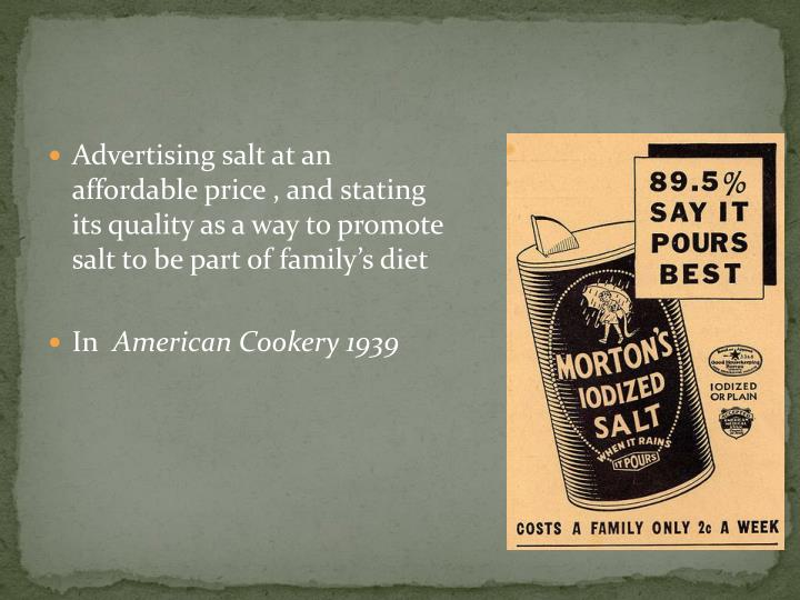 Advertising salt at an affordable price , and stating its quality as a way to promote salt to be part of family's diet