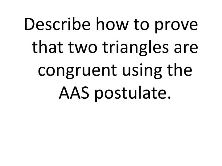Describe how to prove that two triangles are congruent using the AAS postulate.