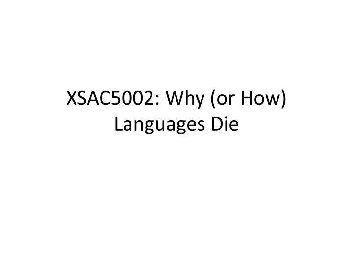 Xsac5002 why or how languages die
