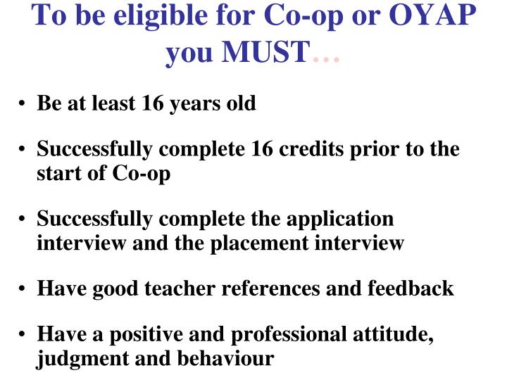 To be eligible for Co-op or OYAP you MUST