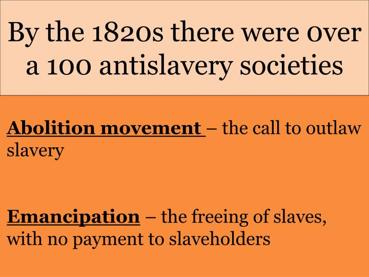 By the 1820s there were 0ver a 100 antislavery societies