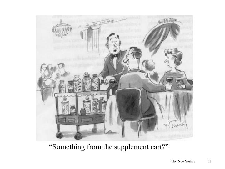 """Something from the supplement cart?"""
