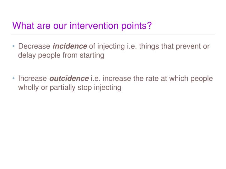 What are our intervention points?