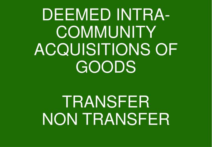 DEEMED INTRA-COMMUNITY ACQUISITIONS OF GOODS
