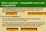 other question chargeable event and chargeability