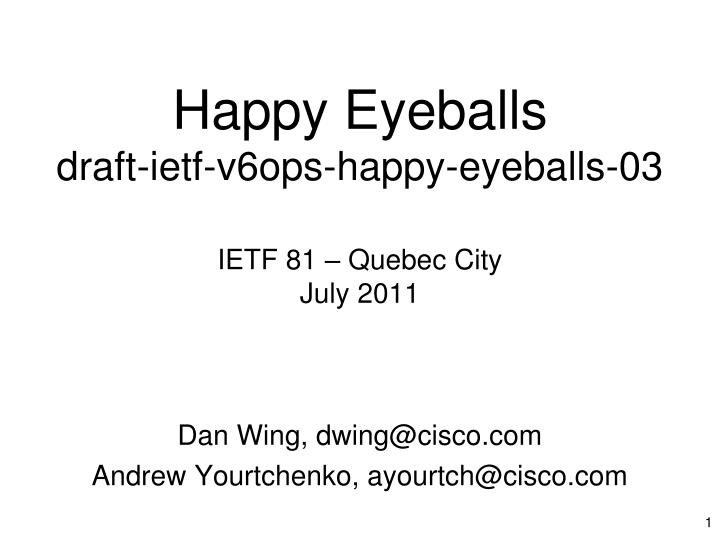Happy eyeballs draft ietf v6ops happy eyeballs 03 ietf 81 quebec city july 2011