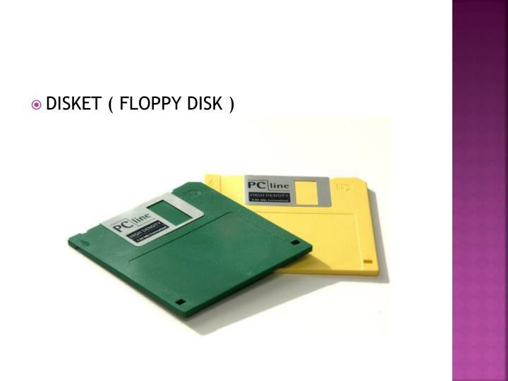 DISKET ( FLOPPY DISK )