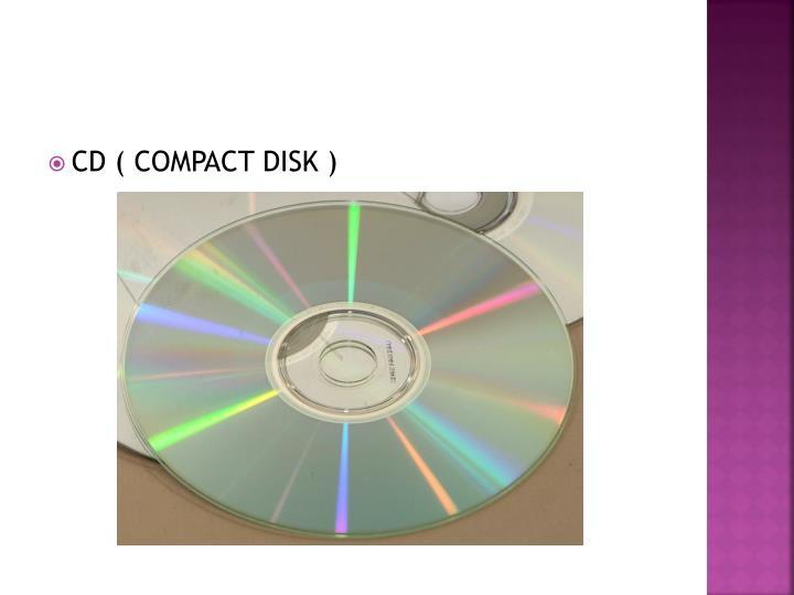 CD ( COMPACT DISK )