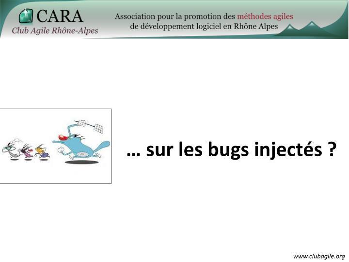 … sur les bugs injectés ?