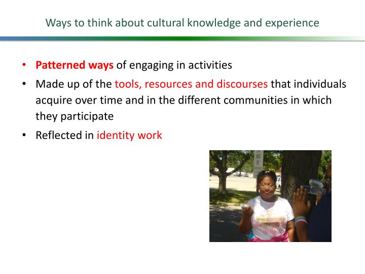 Ways to think about cultural knowledge and experience