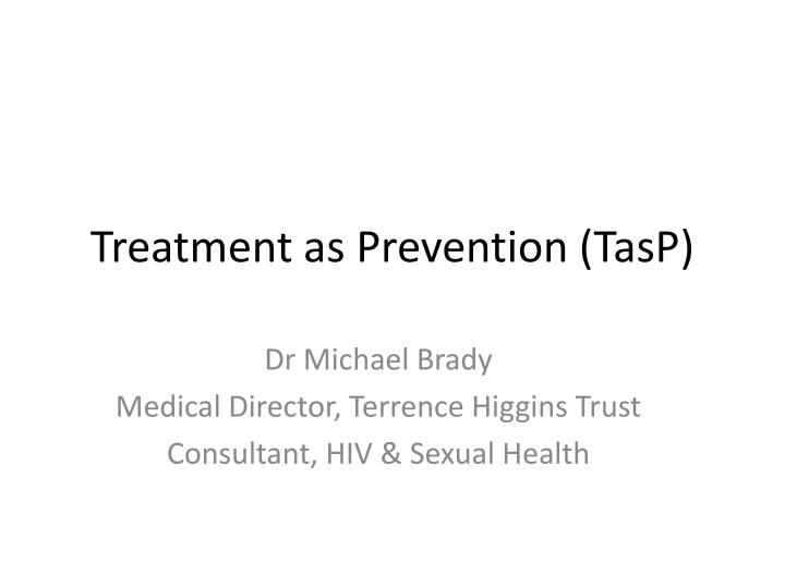 Treatment as Prevention (