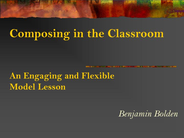 Composing in the classroom an engaging and flexible model lesson