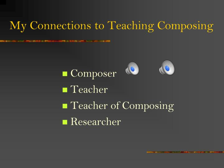 My connections to teaching composing
