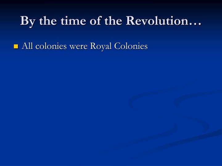 By the time of the Revolution…