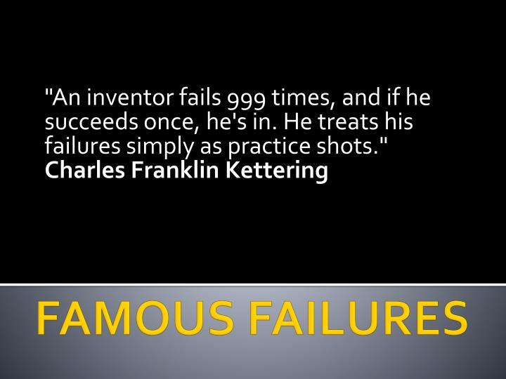 """An inventor fails 999 times, and if he succeeds once, he's in. He treats his failures simply as practice shots."""