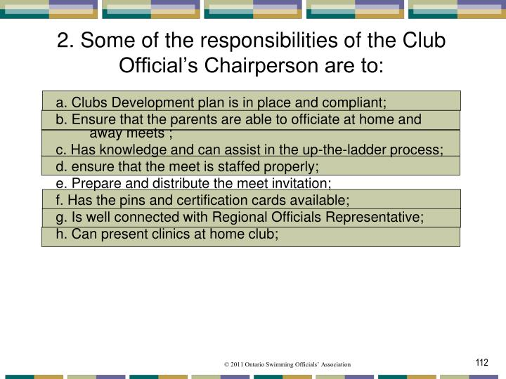 2. Some of the responsibilities of the Club Official's Chairperson are to: